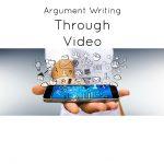 Teach Argumentative Writing Through Video